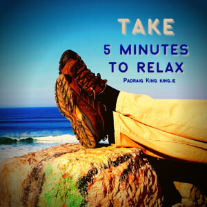 Take 5 Minutes to relax with Padraig King
